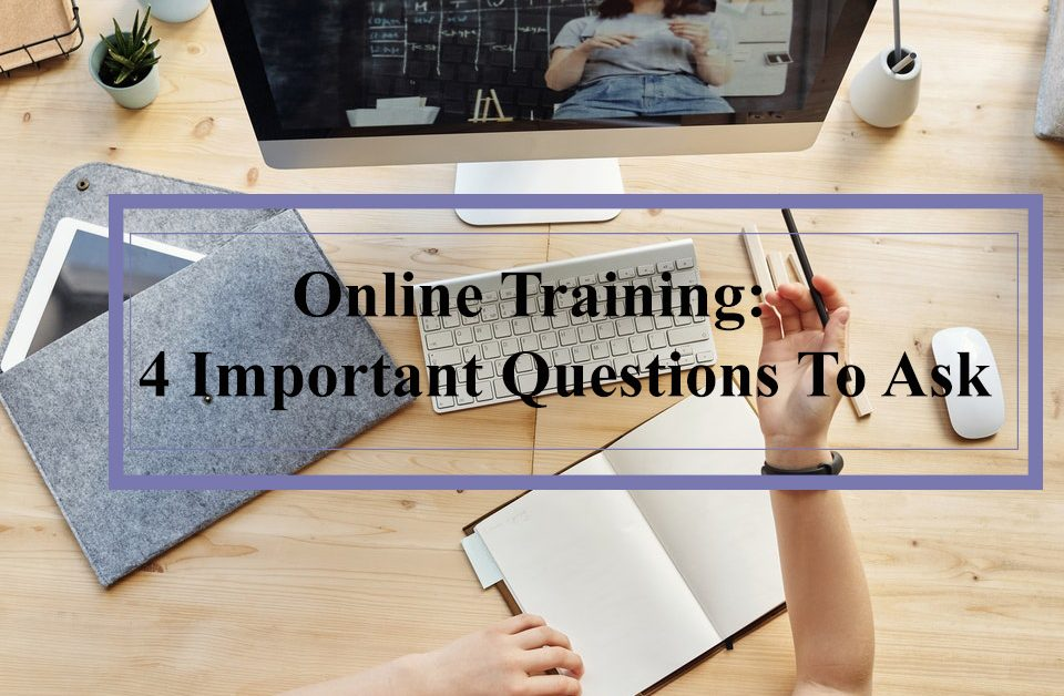 Online Training: 4 Questions to Ask