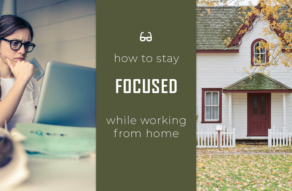 how to stay focused while working from home