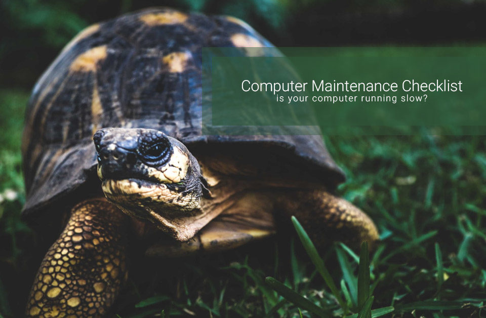 Computer Maintenance Checklist - is your computer running slow