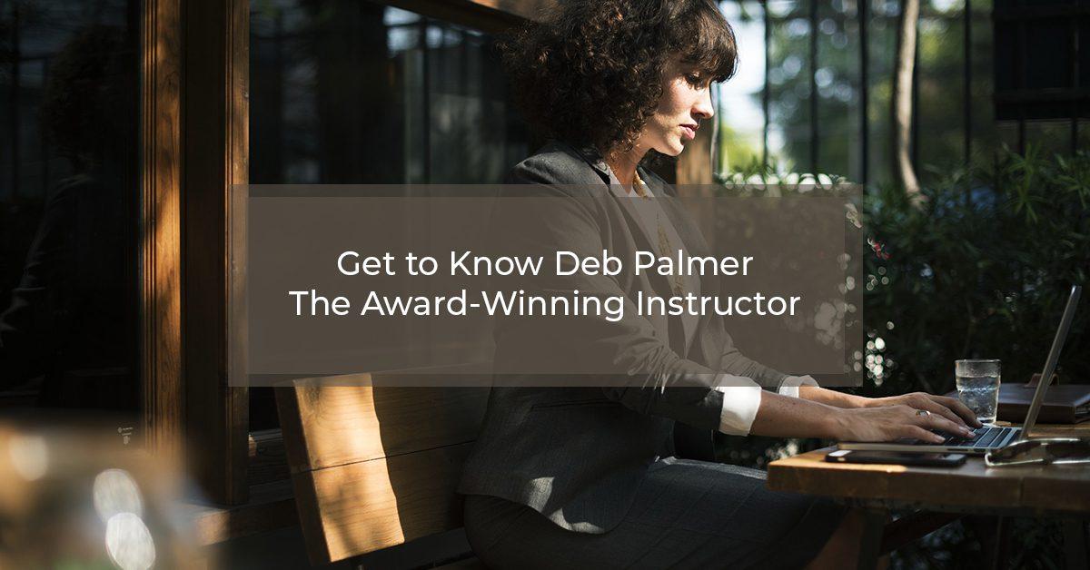 Award Winning Instructor Deb Palmer
