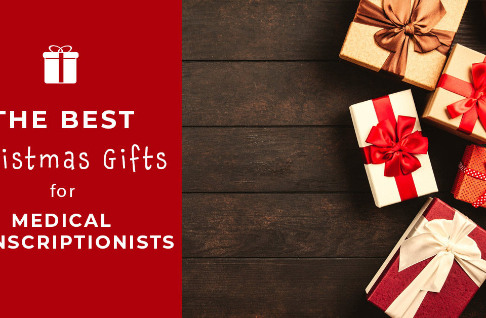 The Best Christmas Gifts for Medical Transcriptionists