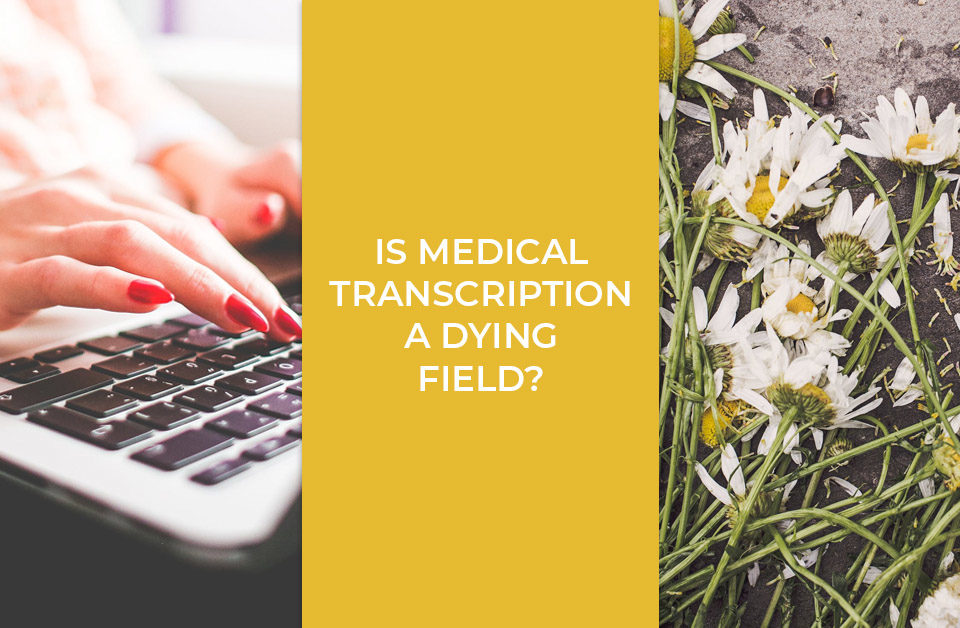 Is Medical Transcription a Dying Field