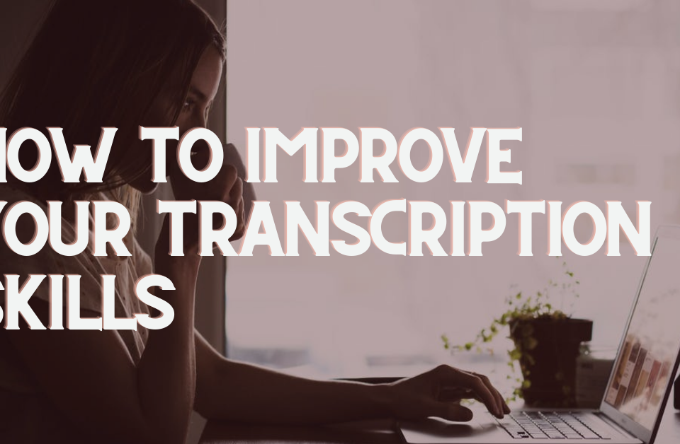 How to improve your transcription skills